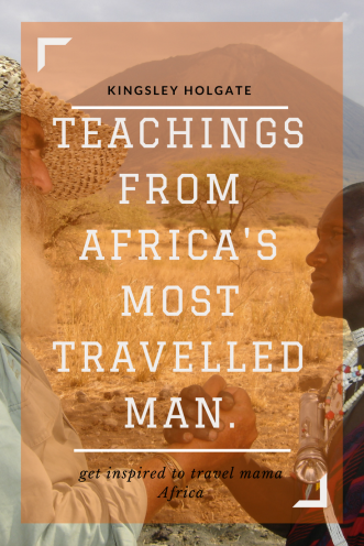 Kingsley Holgate- teachings from Africa's most travelled man - Pinterest- Pin